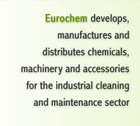 Eurochem develops, manufactures and distributes chemicals, machinery and accessories for the industrial cleaning and maintenance sector