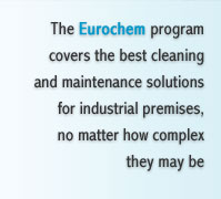 The Eurochem program covers the best cleaning and maintenance solutions for industrial premises, no matter how complex they may be
